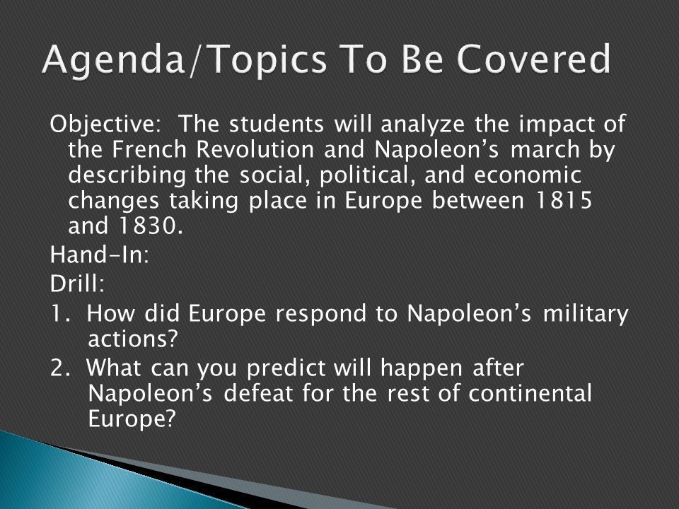 Objective: The students will analyze the impact of the French Revolution and Napoleon's march by describing the social, political, and economic changes taking place in Europe between 1815 and 1830.