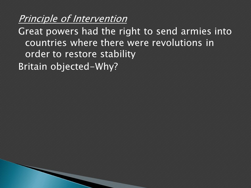 Principle of Intervention Great powers had the right to send armies into countries where there were revolutions in order to restore stability Britain objected-Why?