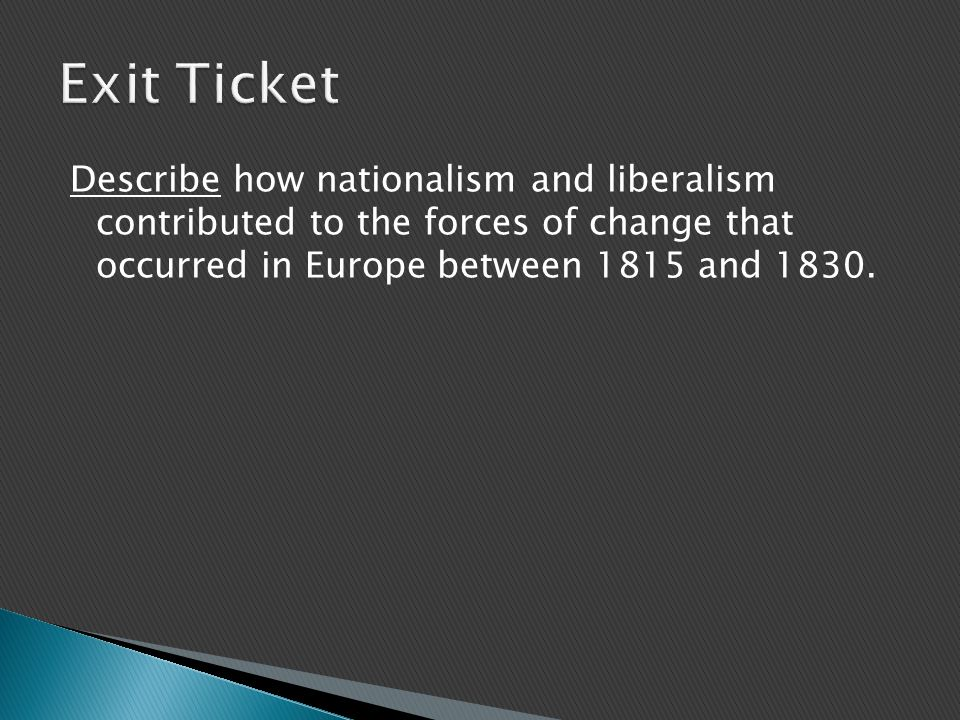 Describe how nationalism and liberalism contributed to the forces of change that occurred in Europe between 1815 and 1830.