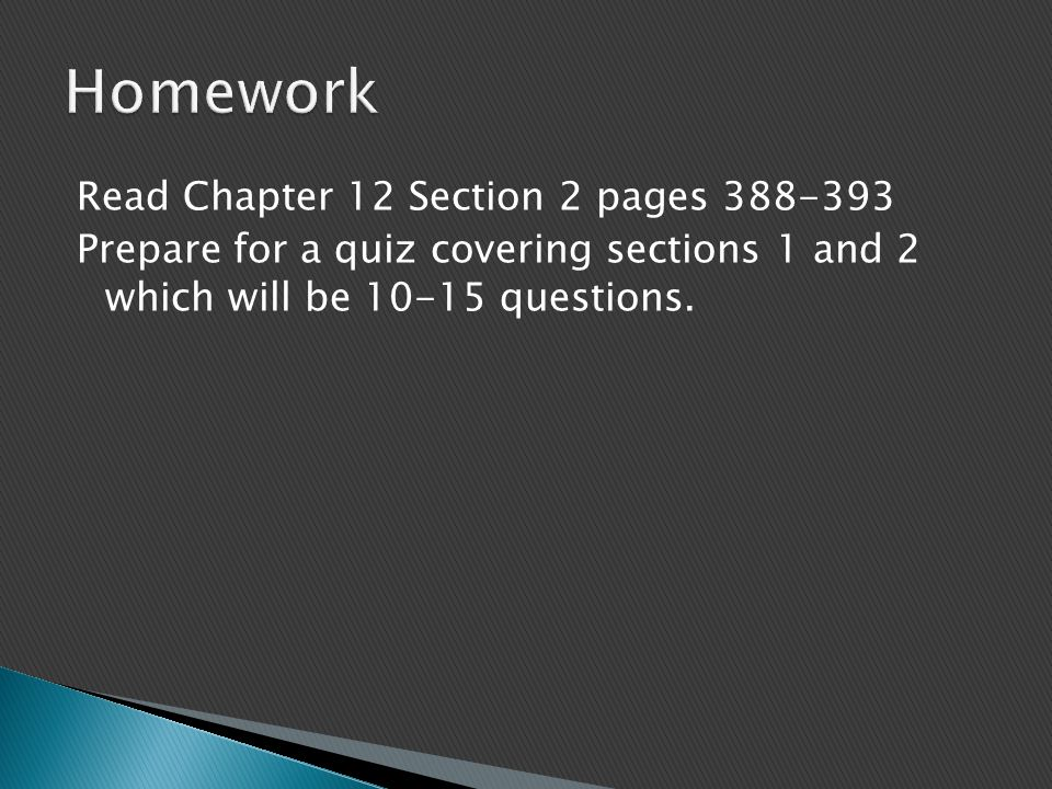 Read Chapter 12 Section 2 pages 388-393 Prepare for a quiz covering sections 1 and 2 which will be 10-15 questions.