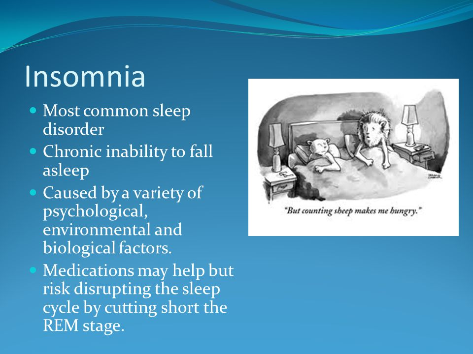 Insomnia Most common sleep disorder Chronic inability to fall asleep Caused by a variety of psychological, environmental and biological factors. Medic