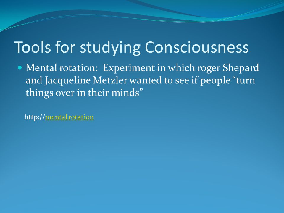 """Tools for studying Consciousness Mental rotation: Experiment in which roger Shepard and Jacqueline Metzler wanted to see if people """"turn things over i"""