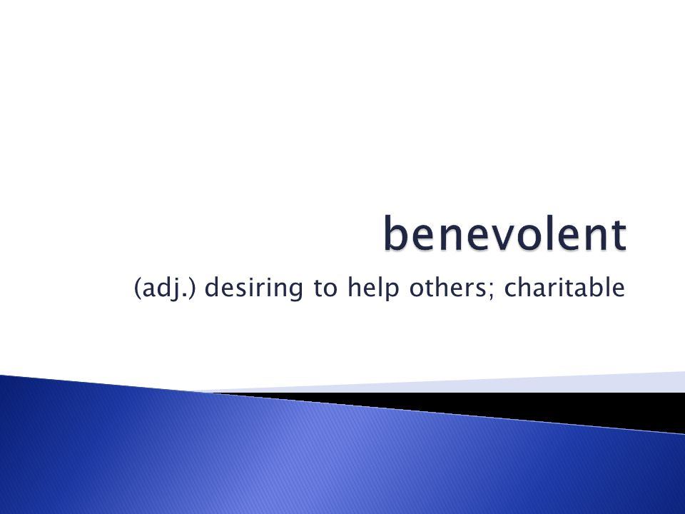(adj.) desiring to help others; charitable