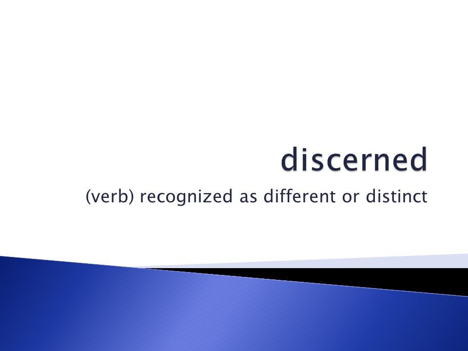 (verb) recognized as different or distinct
