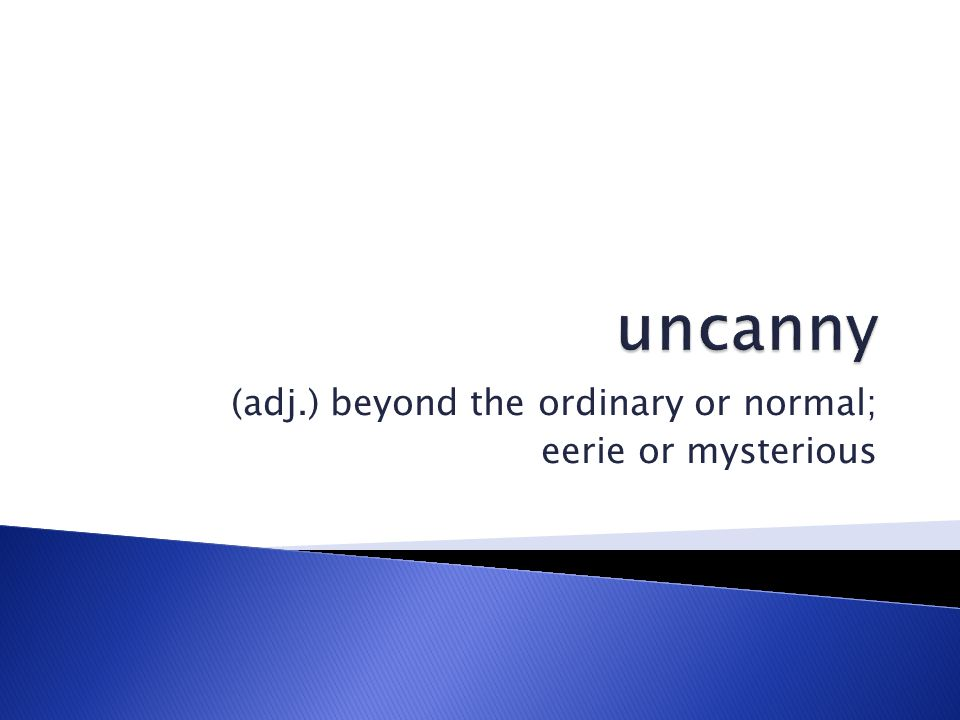 (adj.) beyond the ordinary or normal; eerie or mysterious