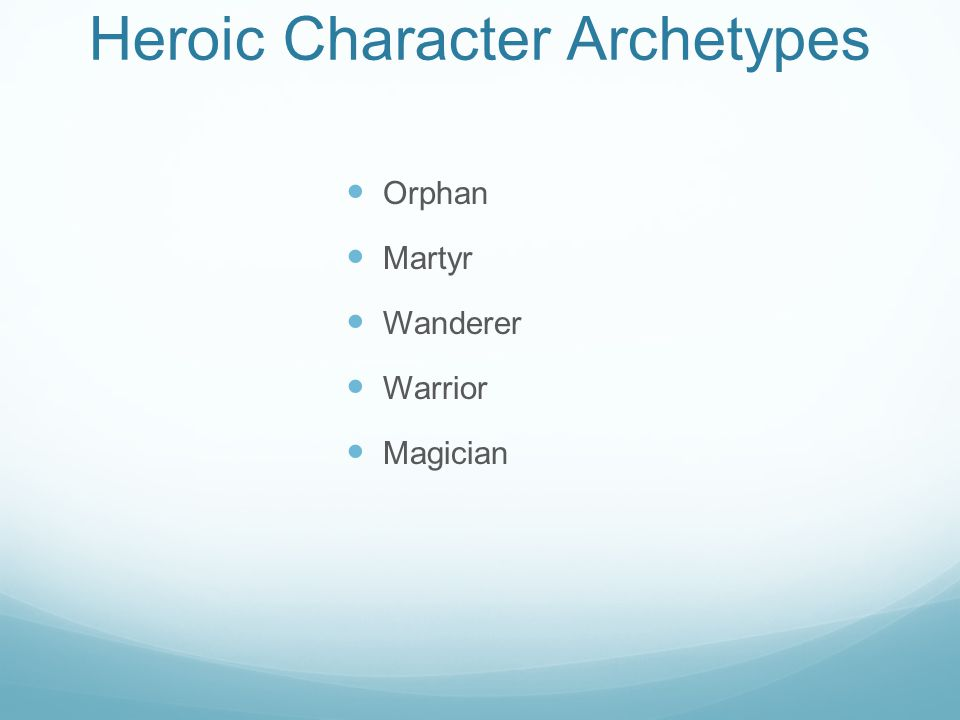 Heroic Character Archetypes Orphan Martyr Wanderer Warrior Magician
