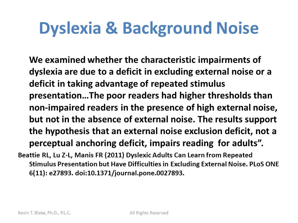 Dyslexia & Background Noise We examined whether the characteristic impairments of dyslexia are due to a deficit in excluding external noise or a defic