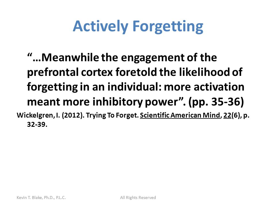 "Actively Forgetting ""…Meanwhile the engagement of the prefrontal cortex foretold the likelihood of forgetting in an individual: more activation meant"