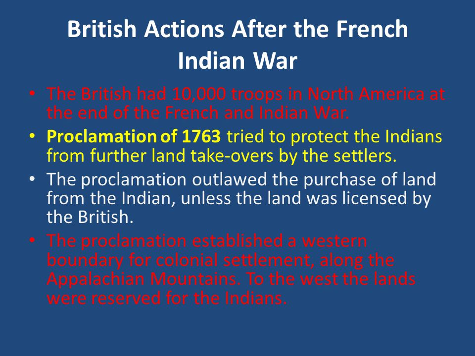 British Actions After the French Indian War The British had 10,000 troops in North America at the end of the French and Indian War.