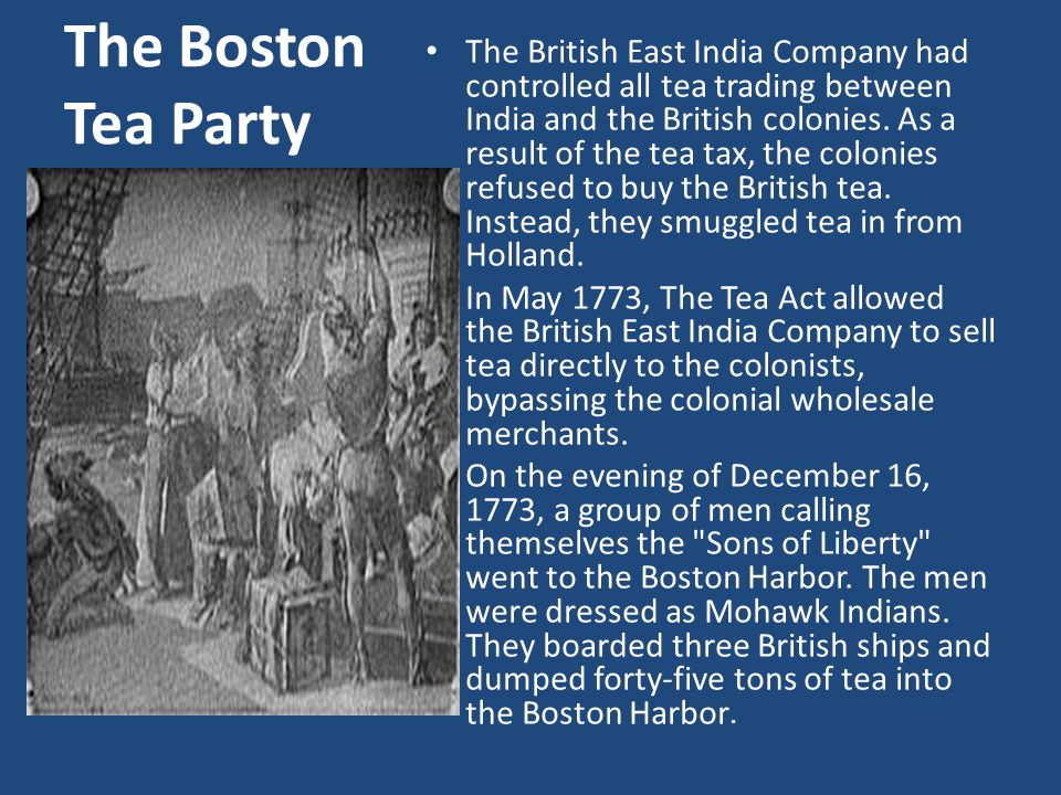 The Boston Tea Party The British East India Company had controlled all tea trading between India and the British colonies.