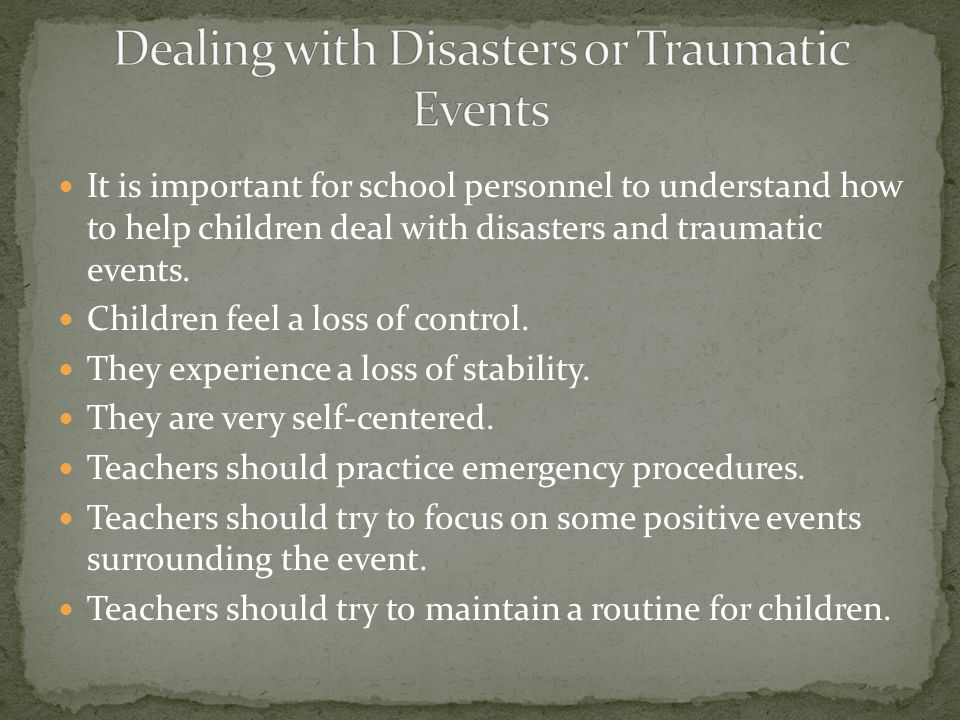 It is important for school personnel to understand how to help children deal with disasters and traumatic events.