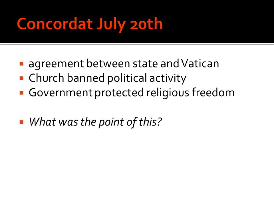  agreement between state and Vatican  Church banned political activity  Government protected religious freedom  What was the point of this