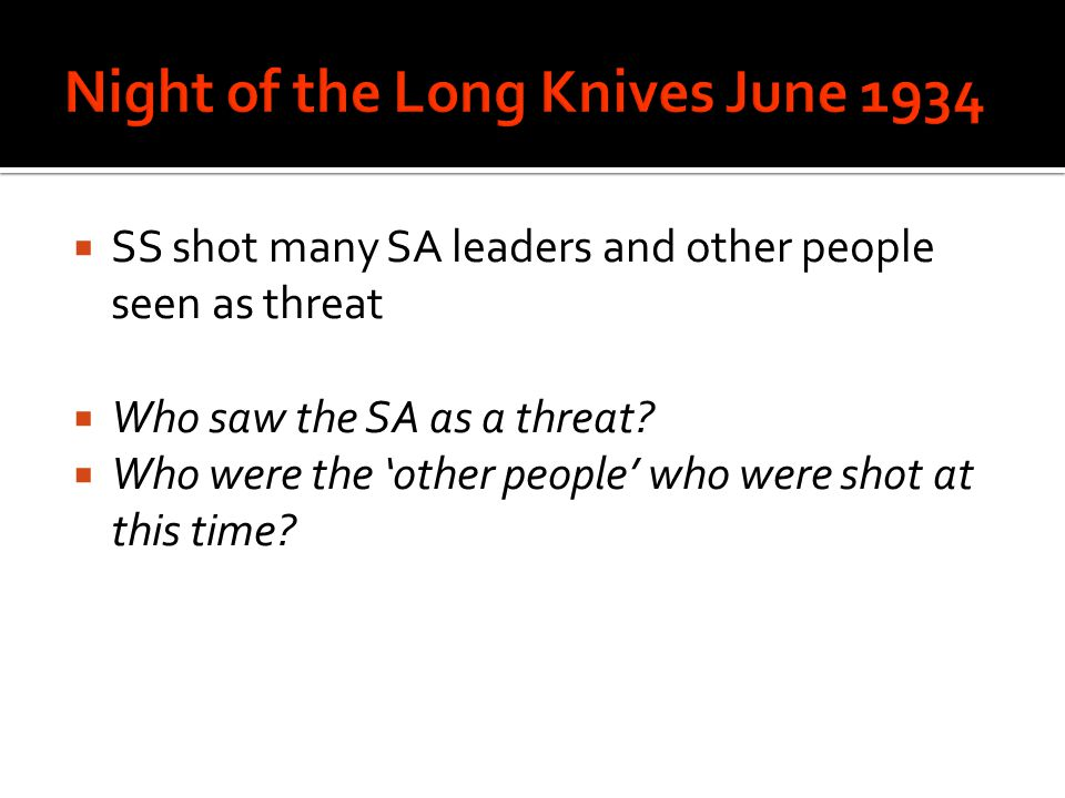  SS shot many SA leaders and other people seen as threat  Who saw the SA as a threat.