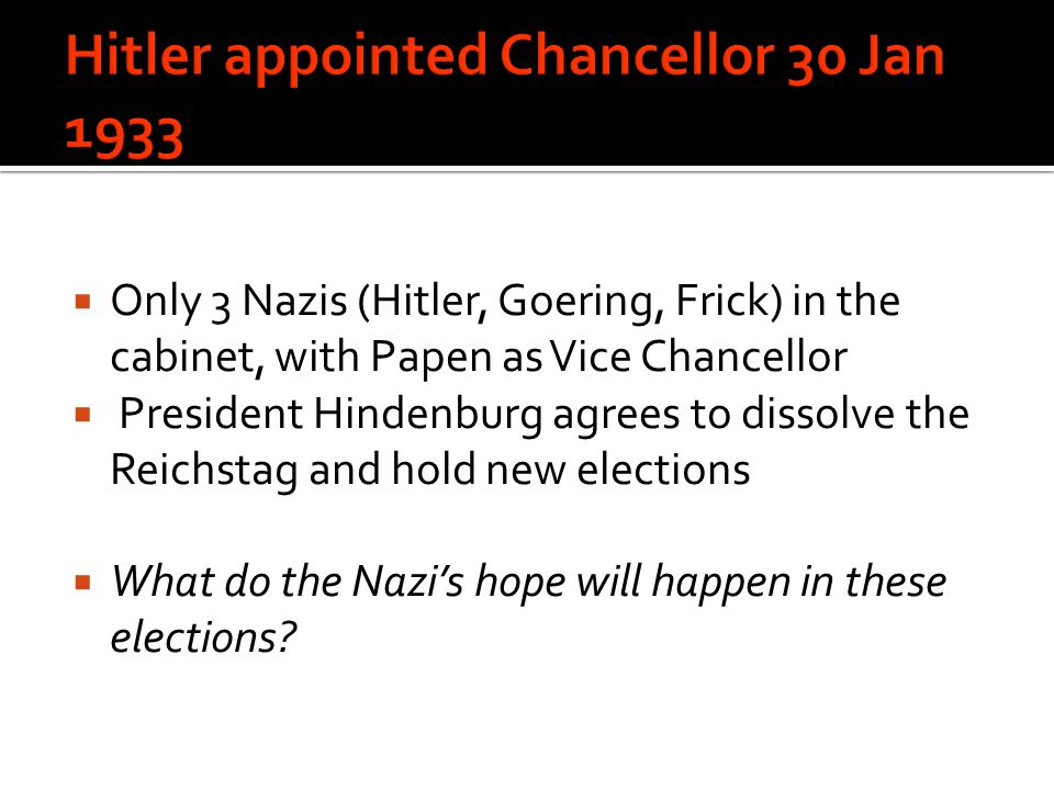 Only 3 Nazis (Hitler, Goering, Frick) in the cabinet, with Papen as Vice Chancellor  President Hindenburg agrees to dissolve the Reichstag and hold