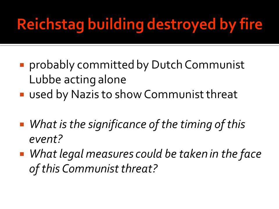  probably committed by Dutch Communist Lubbe acting alone  used by Nazis to show Communist threat  What is the significance of the timing of this event.