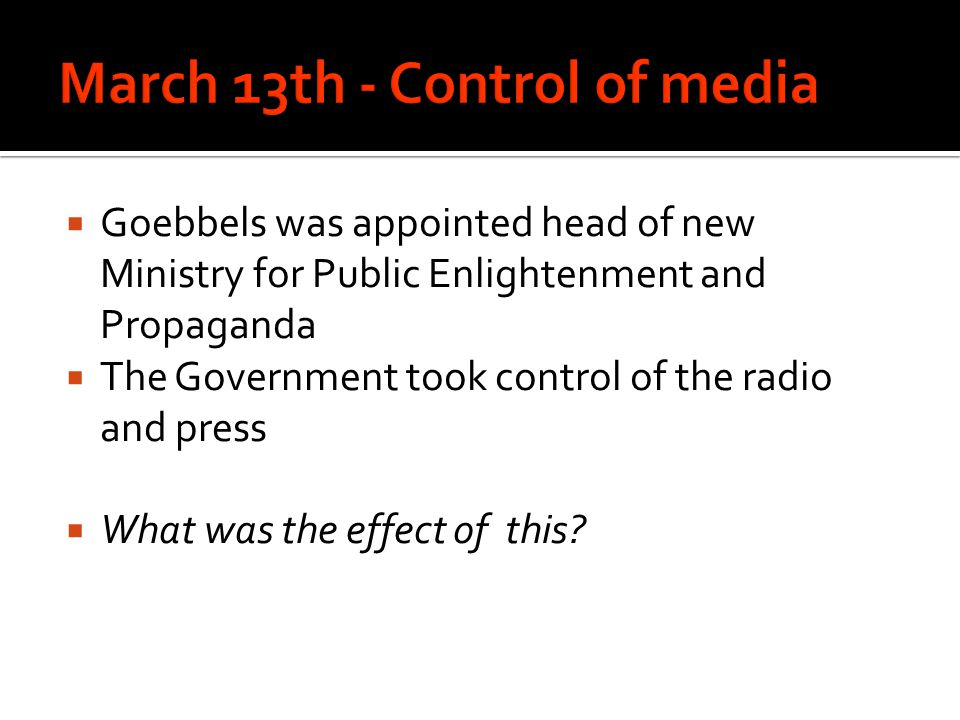  Goebbels was appointed head of new Ministry for Public Enlightenment and Propaganda  The Government took control of the radio and press  What was