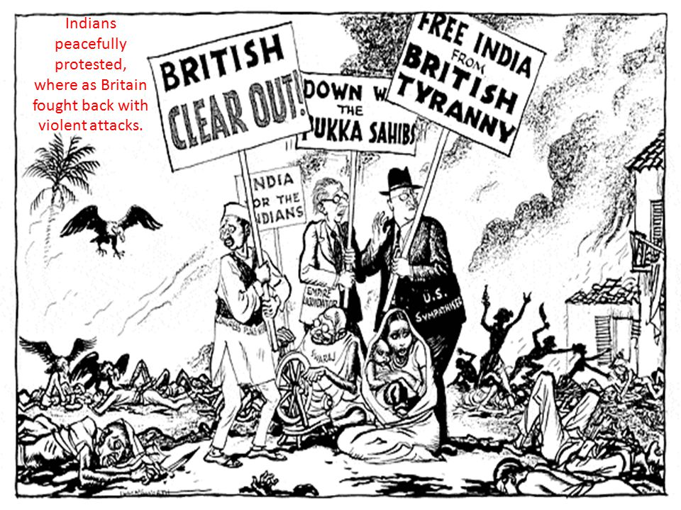 Indians peacefully protested, where as Britain fought back with violent attacks.