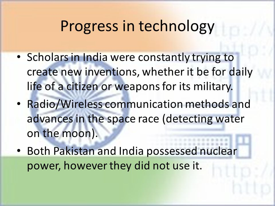 Progress in technology Scholars in India were constantly trying to create new inventions, whether it be for daily life of a citizen or weapons for its military.