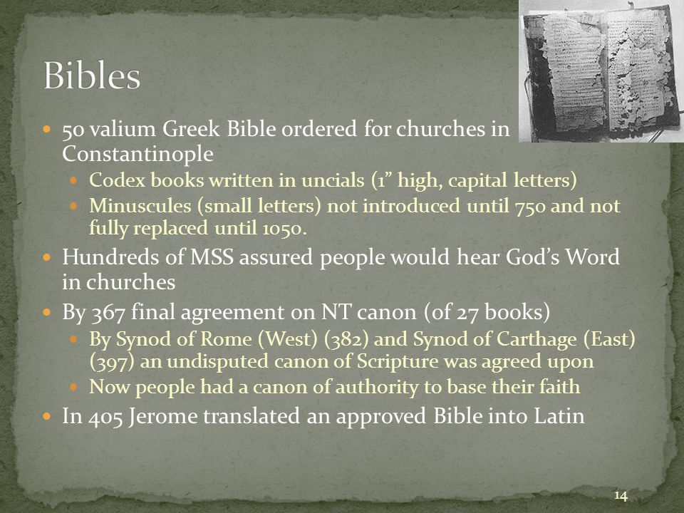 50 valium Greek Bible ordered for churches in Constantinople Codex books written in uncials (1 high, capital letters) Minuscules (small letters) not introduced until 750 and not fully replaced until 1050.