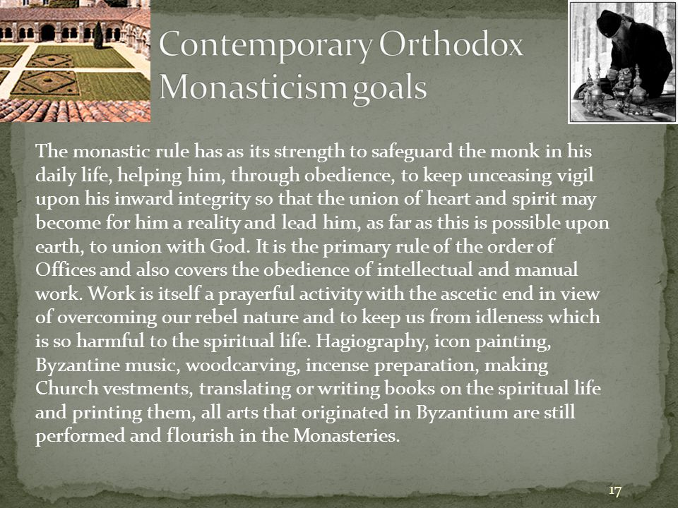 The monastic rule has as its strength to safeguard the monk in his daily life, helping him, through obedience, to keep unceasing vigil upon his inward integrity so that the union of heart and spirit may become for him a reality and lead him, as far as this is possible upon earth, to union with God.