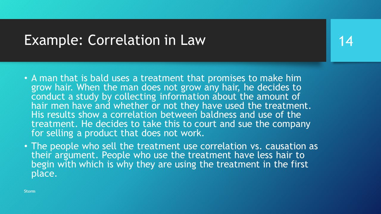 Example: Correlation in Law A man that is bald uses a treatment that promises to make him grow hair.