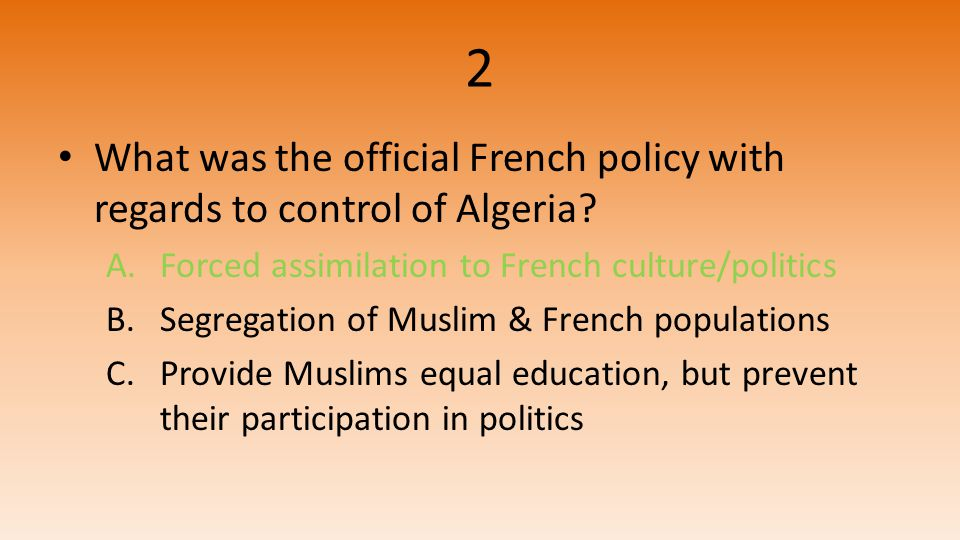 2 What was the official French policy with regards to control of Algeria.