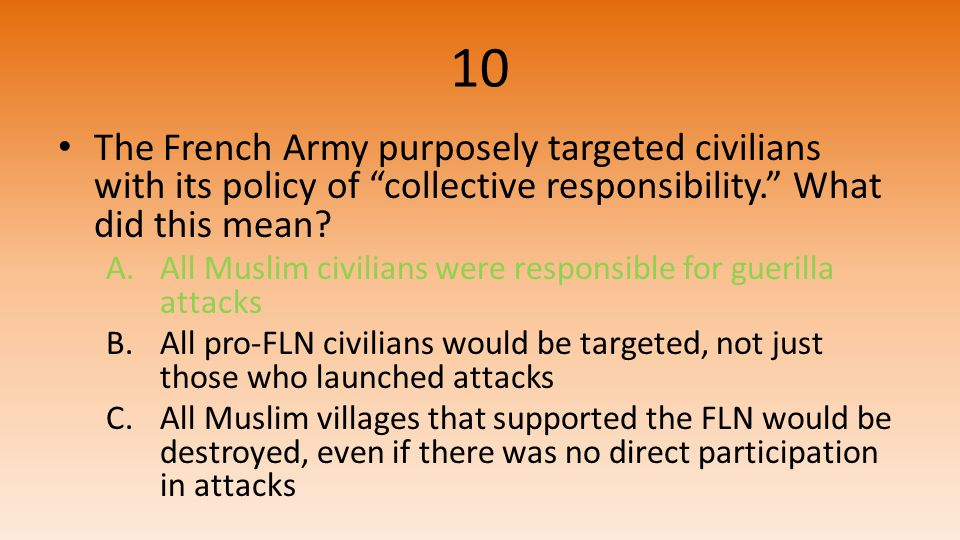 10 The French Army purposely targeted civilians with its policy of collective responsibility. What did this mean.