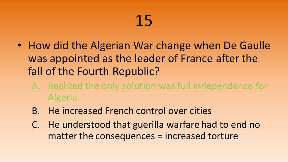 15 How did the Algerian War change when De Gaulle was appointed as the leader of France after the fall of the Fourth Republic.