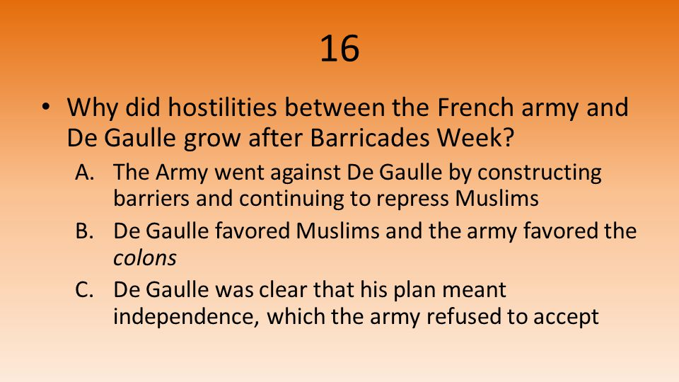 16 Why did hostilities between the French army and De Gaulle grow after Barricades Week.