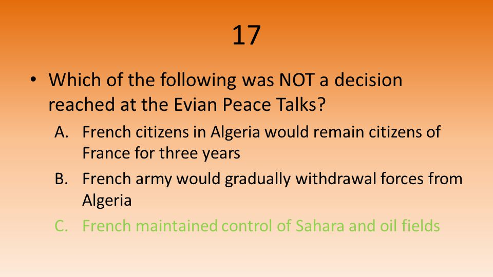 17 Which of the following was NOT a decision reached at the Evian Peace Talks.