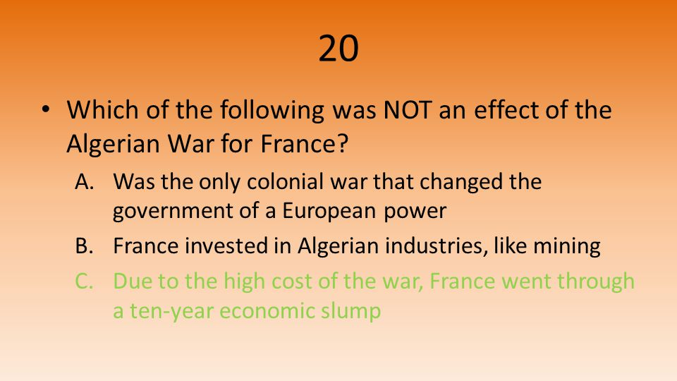 20 Which of the following was NOT an effect of the Algerian War for France.
