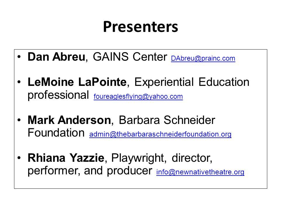 Presenters Dan Abreu, GAINS Center DAbreu@prainc.com DAbreu@prainc.com LeMoine LaPointe, Experiential Education professional foureaglesflying@yahoo.co