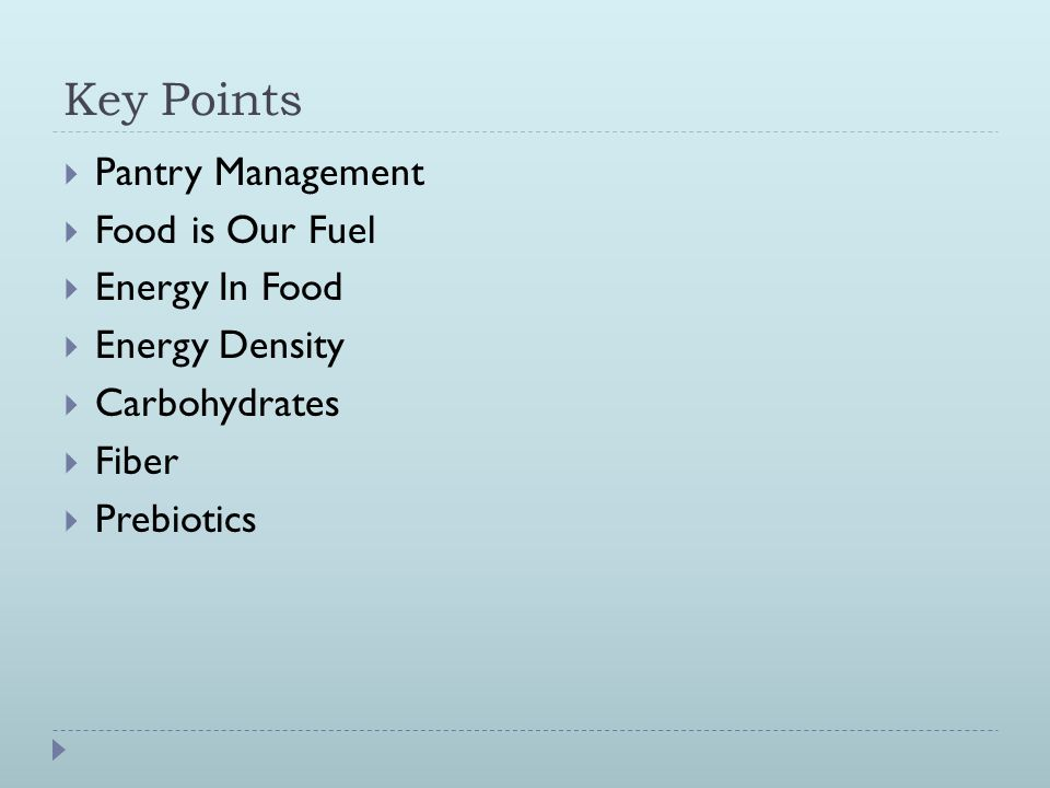 Key Points  Pantry Management  Food is Our Fuel  Energy In Food  Energy Density  Carbohydrates  Fiber  Prebiotics