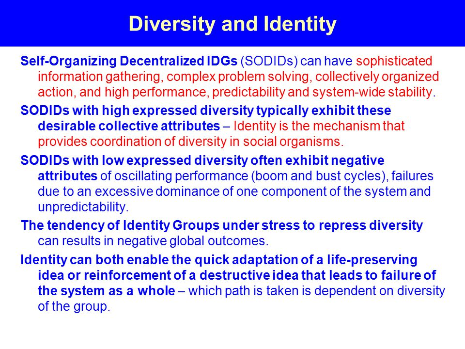 Diversity and Identity Self-Organizing Decentralized IDGs (SODIDs) can have sophisticated information gathering, complex problem solving, collectively organized action, and high performance, predictability and system-wide stability.