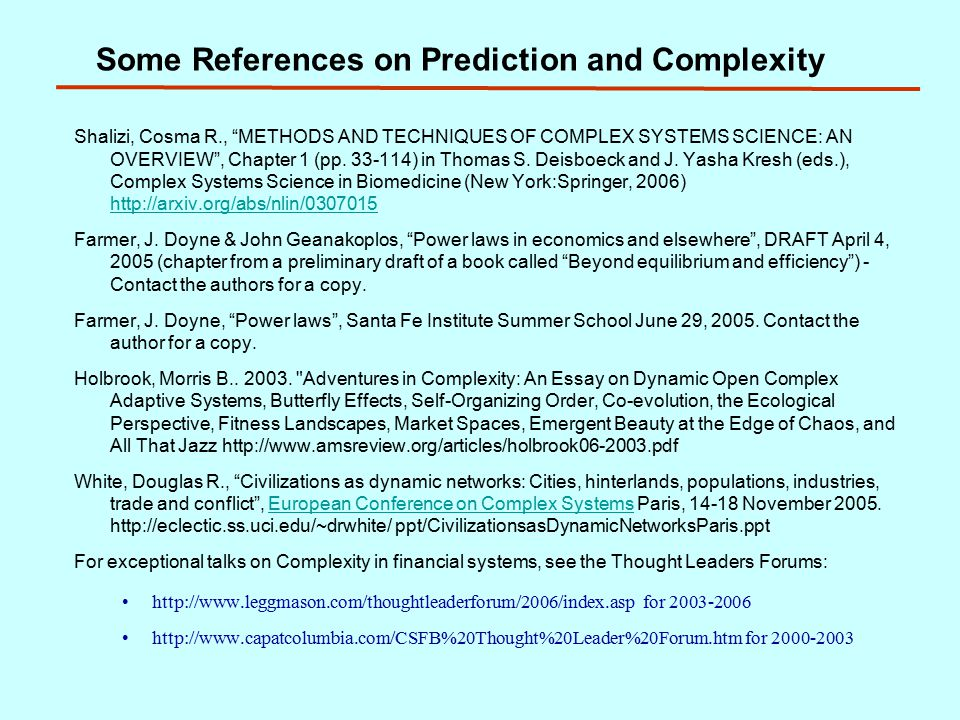 Some References on Prediction and Complexity Shalizi, Cosma R., METHODS AND TECHNIQUES OF COMPLEX SYSTEMS SCIENCE: AN OVERVIEW , Chapter 1 (pp.