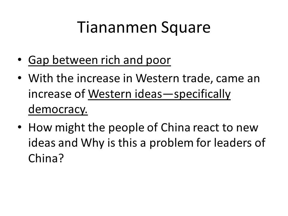 Tiananmen Square Gap between rich and poor With the increase in Western trade, came an increase of Western ideas—specifically democracy.