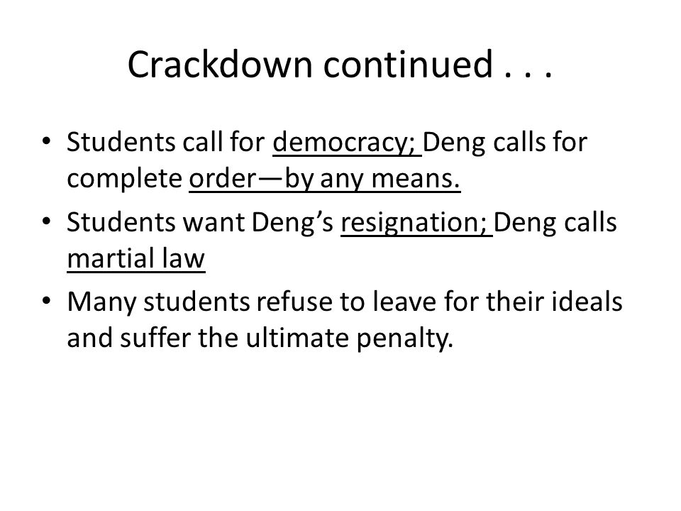 Crackdown continued... Students call for democracy; Deng calls for complete order—by any means.