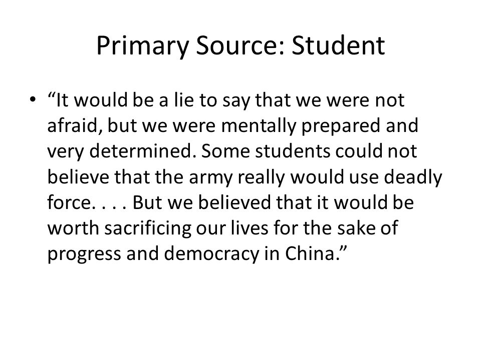 Primary Source: Student It would be a lie to say that we were not afraid, but we were mentally prepared and very determined.