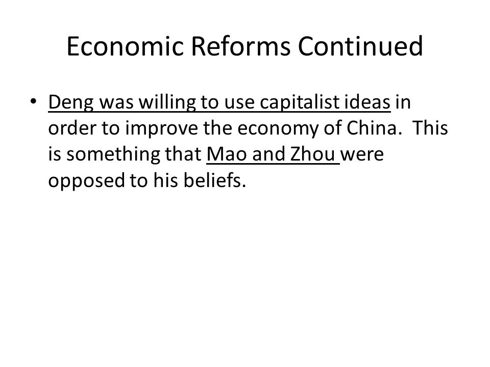 Economic Reforms Continued Deng was willing to use capitalist ideas in order to improve the economy of China.