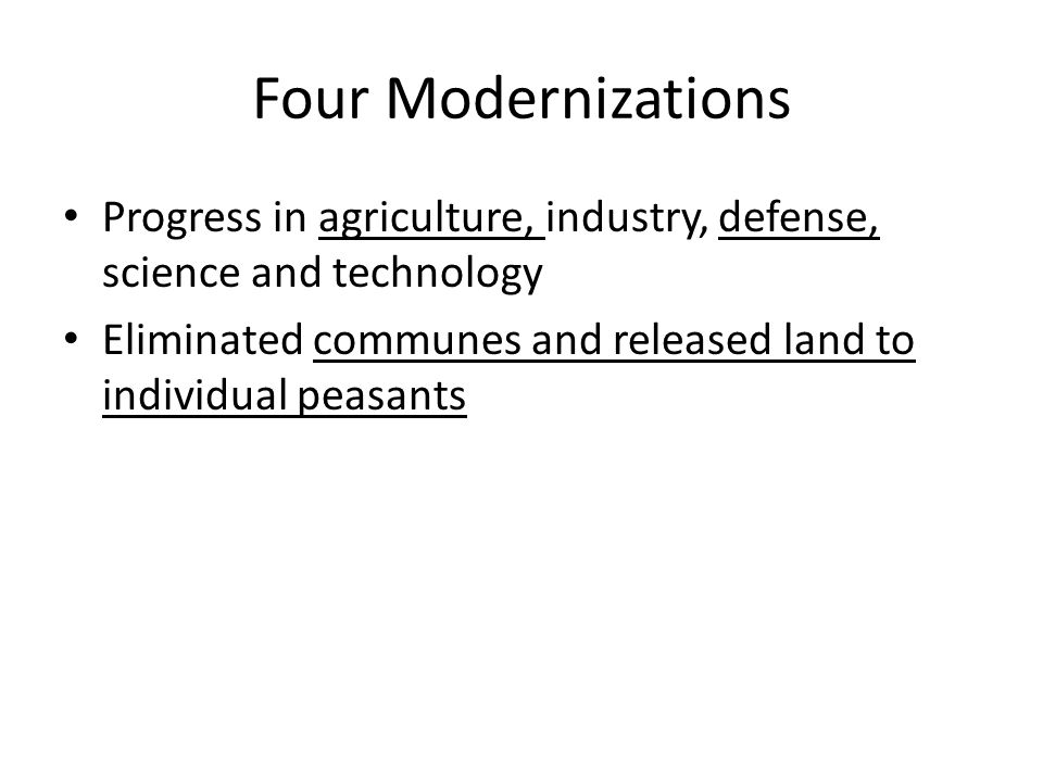 Four Modernizations Progress in agriculture, industry, defense, science and technology Eliminated communes and released land to individual peasants