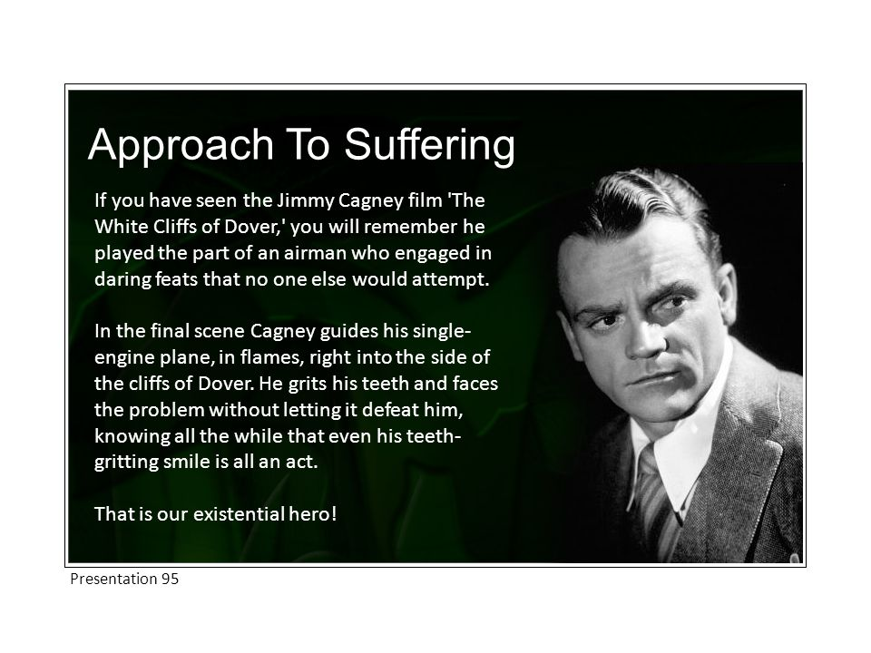 If you have seen the Jimmy Cagney film The White Cliffs of Dover, you will remember he played the part of an airman who engaged in daring feats that no one else would attempt.