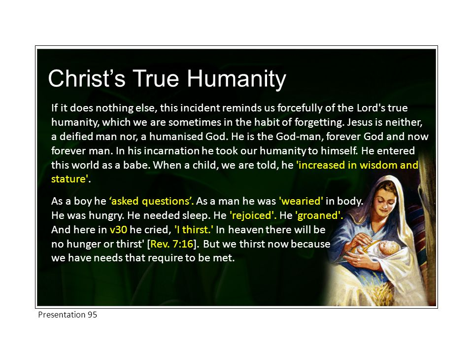 Christ's True Humanity If it does nothing else, this incident reminds us forcefully of the Lord s true humanity, which we are sometimes in the habit of forgetting.