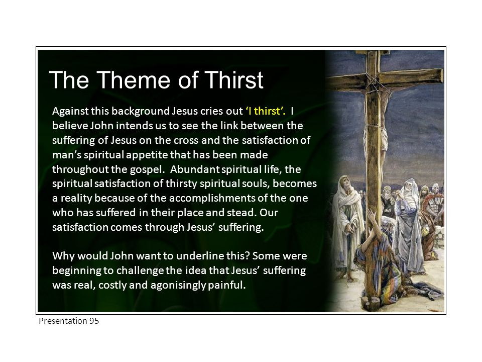 The Theme of Thirst Against this background Jesus cries out 'I thirst'.