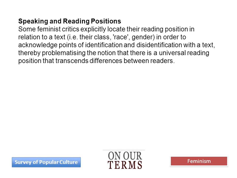 Speaking and Reading Positions Some feminist critics explicitly locate their reading position in relation to a text (i.e.