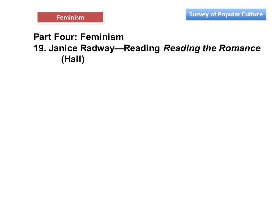 Part Four: Feminism 19. Janice Radway—Reading Reading the Romance (Hall) Feminism Survey of Popular Culture
