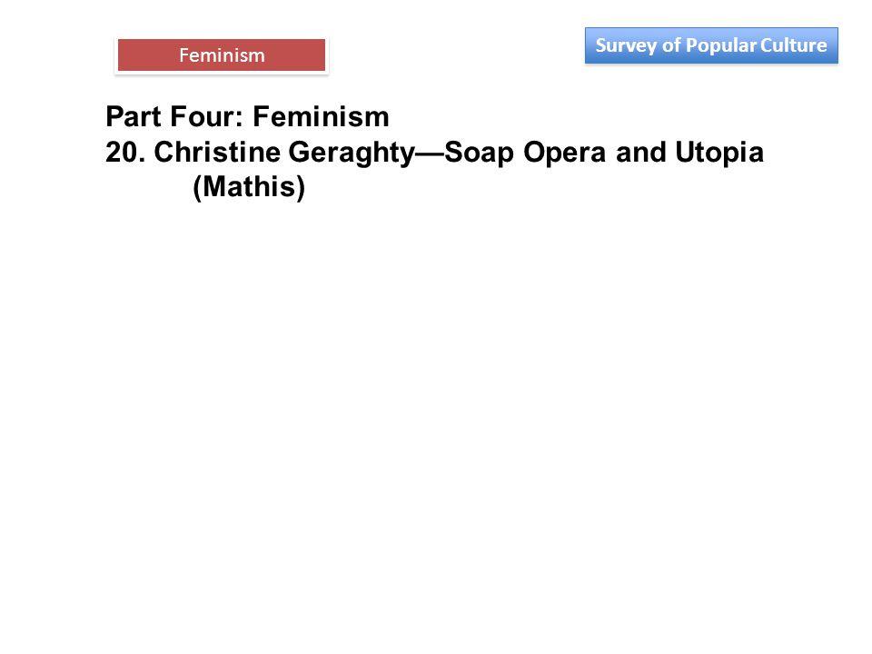 Part Four: Feminism 20. Christine Geraghty—Soap Opera and Utopia (Mathis) Feminism Survey of Popular Culture