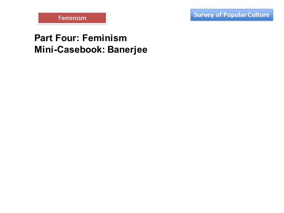 Part Four: Feminism Mini-Casebook: Banerjee Feminism Survey of Popular Culture