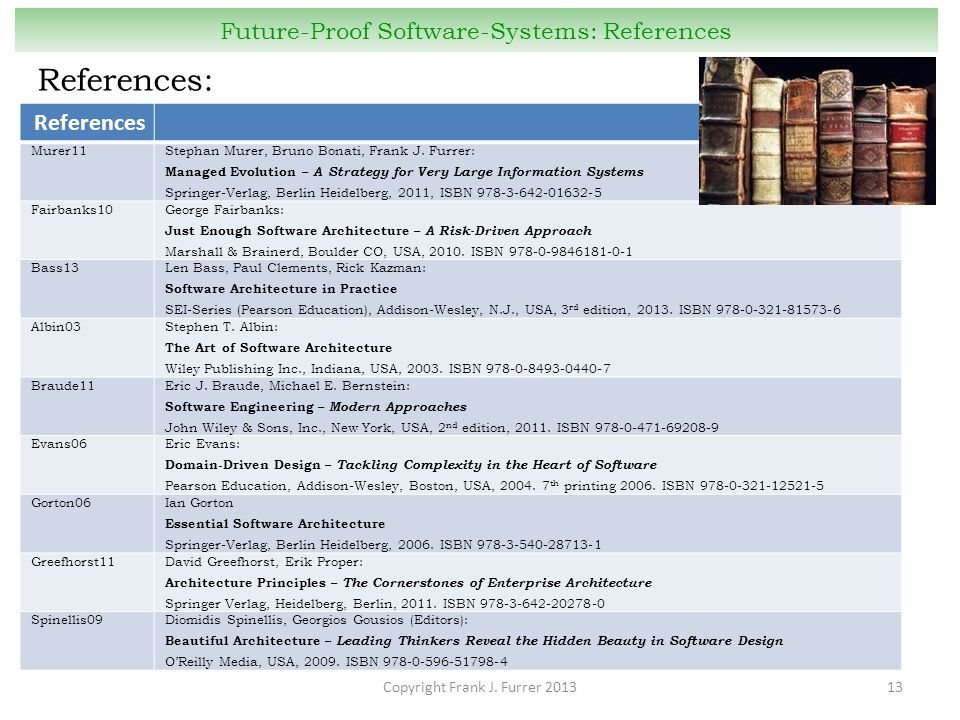 Copyright Frank J. Furrer 201313 Future-Proof Software-Systems: References References: References Murer11Stephan Murer, Bruno Bonati, Frank J. Furrer: