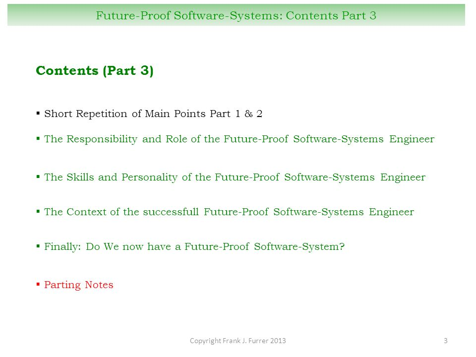 Copyright Frank J. Furrer 20133 Future-Proof Software-Systems: Contents Part 3 Contents (Part 3)  Short Repetition of Main Points Part 1 & 2  The Re