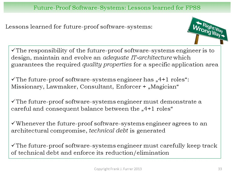 Copyright Frank J. Furrer 201333 Future-Proof Software-Systems: Lessons learned for FPSS Lessons learned for future-proof software-systems: The respon